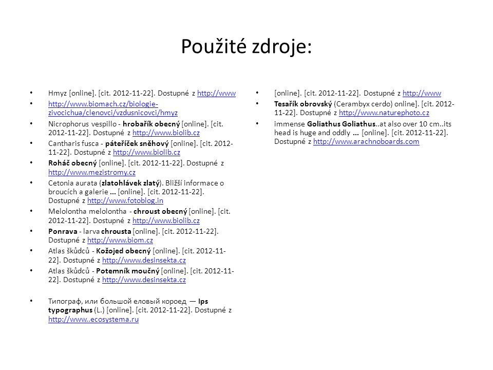 Použité zdroje: Hmyz [online]. [cit. 2012-11-22]. Dostupné z http://www. http://www.biomach.cz/biologie-zivocichua/clenovci/vzdusnicovci/hmyz.